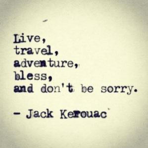 """Viva, viaje, se aventure, abençoe e não se arrependa"" - Jack Kerouac"