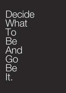 """""""Decida o que quer ser e vá fazer acontecer"""""""